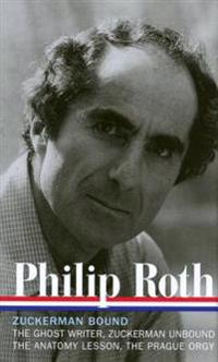 Philip Roth: Zuckerman Bound: A Trilogy & Epilogue 1979-1985 (Loa #175): The Ghost Writer / Zuckerman Unbound / The Anatomy Lesson / The Prague Orgy