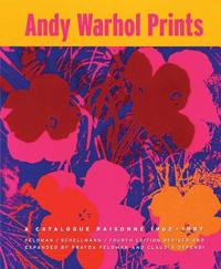 Andy Warhol Prints: A Catalogue Raisonne: 1962-1987