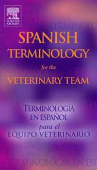 Spanish Terminology for the Veterinary Team/Terminologia En Espanol para el Equipo Veterinario