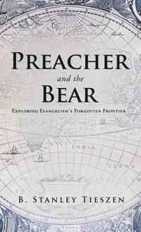 Preacher and the Bear: Exploring Evangelism's Forgotten Frontier