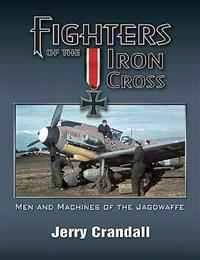 Fighters of the Iron Cross: Men and Machines of the Jagdwaffe