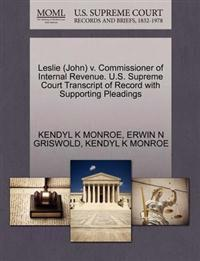 Leslie (John) V. Commissioner of Internal Revenue. U.S. Supreme Court Transcript of Record with Supporting Pleadings
