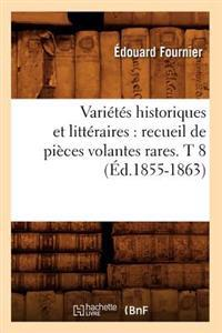Vari�t�s Historiques Et Litt�raires: Recueil de Pi�ces Volantes Rares. T 8 (�d.1855-1863)