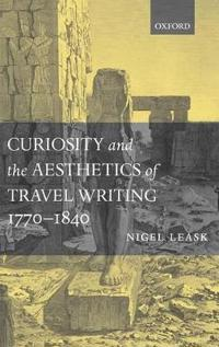 Curiosity and the Aesthetics of Travel Writing, 1770-1840
