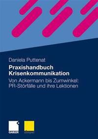 Praxishandbuch Krisenkommunikation: Von Ackermann Bis Zumwinkel: PR-Storfalle Und Ihre Lektionen