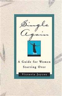 Single Again: A Guide for Women Starting Over