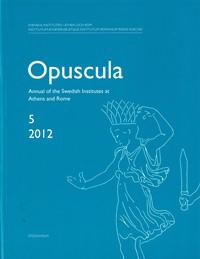 Opuscula 5   2012 Annual of the Swedish Institutes at Athens and Rome