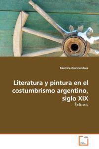 Literatura Y Pintura En El Costumbrismo Argentino, Siglo XIX
