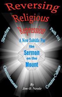 Reversing Religious Repression a New Subtitle for the Sermon on the Mount: The Sermons on the Mount, on the Plain and in the Valley, Part1