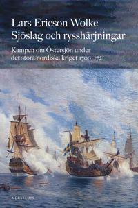 Sjöslag och rysshärjningar : kampen om Östersjön under stora nordiska kriget 1700-1721