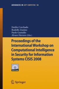 Proceedings of the International Workshop on Computational Intelligence in Security for Information Systems CISIS 2008