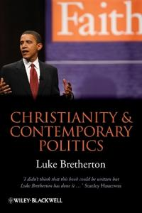 Christianity and Contemporary Politics: The Conditions and Possibilities of Faithful Witness