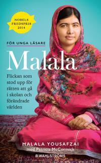 Malala : flickan som stod upp för rätten att gå i skolan och förändrade världen