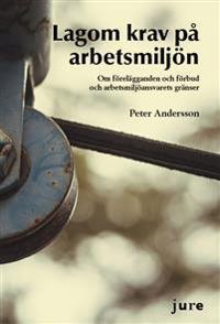 Lagom krav på arbetsmiljö   Om förelägganden och förbud och arbetsmiljöansvarets gränser - Peter Andersson - böcker (9789172237681)     Bokhandel