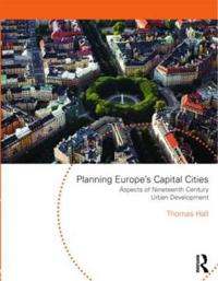 Planning Europe's Capital Cities: Aspects of Nineteenth Century Urban Development