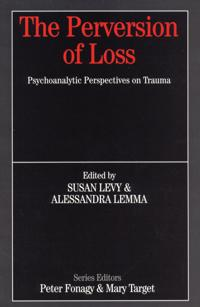 Perversion of loss - psychoanalytic perspectives on trauma
