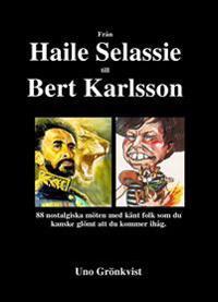 Från Haile Selassie till Bert Karlsson : 88 nostalgiska möten med känt folk som du kanske glömt att du kommer ihåg