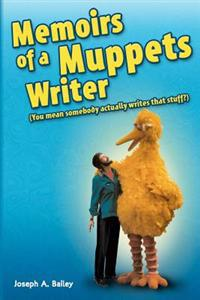 Memoirs of a Muppets Writer: (You Mean Somebody Actually Writes That Stuff?)