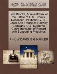 Lola Brooks, Administratrix of the Estate of F. S. Brooks, Deceased, Petitioner, V. St. Louis-San Francisco Railway Company. U.S. Supreme Court Transcript of Record with Supporting Pleadings