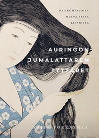 Auringonjumalattaren tyttäret - Naiskohtaloita muinaisesta japanista