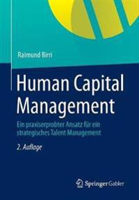 Human Capital Management: Ein Praxiserprobter Ansatz Fur Ein Strategisches Talent Management