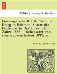 Eine Englische Kritik U Ber Den Krieg in Bo Hmen. Skizze Des Feldzuges in Oesterreich Im Jahre 1866 ... Uebersetzt Von Einem Preussischen Offizier.