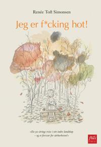 Jeg er f*cking hot! : en 50-årings reise i sitt indre landskap, og et forsvar for sårbarheten!
