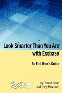 Look Smarter Than You Are with Essbase - An End User's Guide