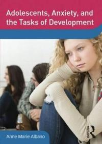 Adolescents, Anxiety, and the Tasks of Development
