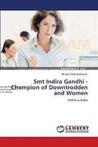 Smt Indira Gandhi - Champion of Downtrodden and Women