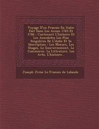 Voyage D'Un Fran OIS En Italie: Fait Dans Les Ann Es 1765 Et 1766: Contenant L'Histoire Et Les Anecdotes Les Plus Singuli Res de L'Italie Et Sa Descri