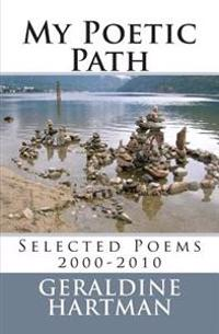 My Poetic Path: Selected Poems 2000-2010