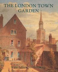 The London Town Garden 1700-1840