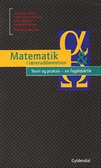 Matematik i læreruddannelsen-Teori og praksis - en fagdidaktik