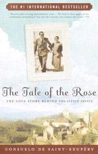 The Tale of the Rose: The Love Story Behind the Little Prince