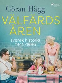 Välfärdsåren : svensk historia 1945-1986
