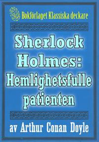Sherlock Holmes: Äventyret med den hemlighetsfulle patienten – Återutgivning av text från 1911