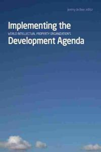 Implementing the World Intellectual Property Organizations Development Agenda
