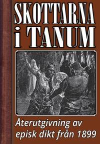 Skottarna i Tanum. Episk dikt. Återutgivning av text från 1899