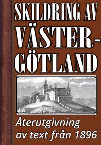 Skildring av Västergötland år 1896 – Återutgivning av historisk text