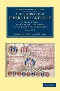 The The Chronicle of Pierre de Langtoft 2 Volume Set The Chronicle of Pierre de Langtoft