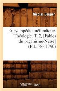 Encyclopedie Methodique. Theologie. T. 2, [Fables Du Paganisme-Nysse] (Ed.1788-1790)