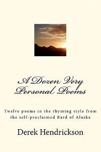 A Dozen Very Personal Poems: Twelve Poems in the Ryhming Style from the Self-Proclaimed Bard of Alaska