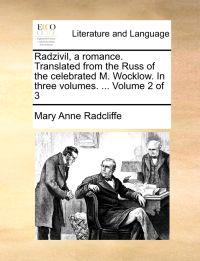 Radzivil, a Romance. Translated from the Russ of the Celebrated M. Wocklow. in Three Volumes. ... Volume 2 of 3