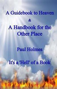 A Handbook for Heaven & a Guidebook to the Other Place: It's a Hell of a Book