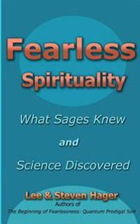Fearless Spirituality: What Sages Knew and Science Discovered