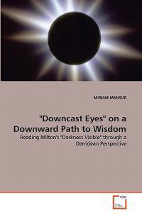 Downcast Eyes on a Downward Path to Wisdom