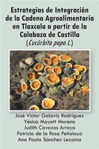 Estrategias de Integración de la Cadena Agroalimentaria en Tlaxcala a partir de la Calabaza de Castilla (Cucúrbita pepo L.)
