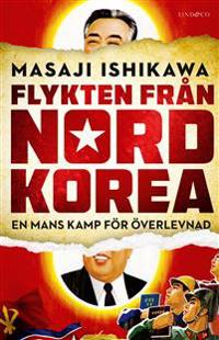 Flykten från Nordkorea : en mans kamp för överlevnad - Masaji Ishikawa | Laserbodysculptingpittsburgh.com