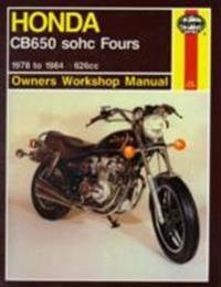 Honda CB650 Sohc Fours Owners Workshop Manual: 1978 to 1984